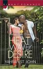 Heat Wave of Desire: California Desert Dreams by Yahrah St. John (Paperback, 2015)