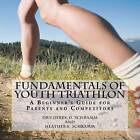 Fundamentals of Youth Triathlon: A Beginner's Guide for Parents and Competitors by Dr Derek D Schramm, Dr Heather Schramm (Paperback / softback, 2012)