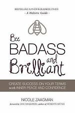 Bee BADASS and Brilliant : A Holistic Guide to Create Success on Your Terms...