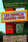 Led Zeppelin Crashed Here: The Rock and Roll Landmarks of North America by Chris Epting (Paperback, 2007)