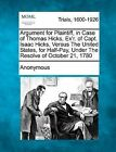 Argument for Plaintiff, in Case of Thomas Hicks, Ex'r. of Capt. Isaac Hicks, Versus the United States, for Half-Pay, Under the Resolve of October 21, 1780 by Anonymous (Paperback / softback, 2012)