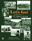 Let's Go!: The History of the 29th Infantry Division 1917-2001 by Alexander F. Barnes (Hardback, 2014)
