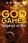 The God Games: Legend of Kor by D R Hirsch (Paperback / softback, 2013)