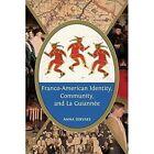 Franco-American Identity, Community, and La Guiannee by Anna Servaes (Hardback, 2015)