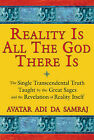 Reality is All the God There is: The Single Transcendental Truth Taught by the Great Sages and the Revelation of Reality Itself by Adi Da Samraj (Paperback, 2008)