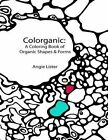 Colorganic: A Coloring Book of Organic Shapes and Forms by Angie Lister (Paperback / softback, 2016)