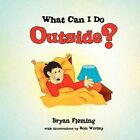 What Can I Do Outside? 9781450000192 by Bryan Fleming Book
