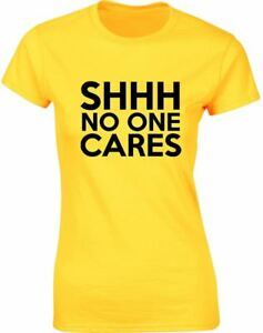 Shhh-No-One-Cares-Ladies-Printed-T-Shirt-Casual-Cotton-Fitted-Tee-Top-for-Women
