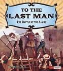 To the Last Man: The Battle of the Alamo by Jr John Micklos (Hardback, 2015)
