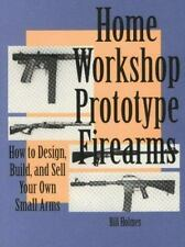 How to Design, Build, and Sell Your Own Small Arms Home Workshop Guns for Defen