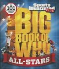 Sports Illustrated Kids Big Book of Who: All-Stars: The 101 Stars Every Fan Needs to Know by The Editors of Sports Illustrated Kids (Hardback, 2014)