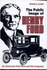 Great Lakes Books: The Public Image of Henry Ford : An American Folk Hero and His Company by David L. Lewis (1987, Paperback)