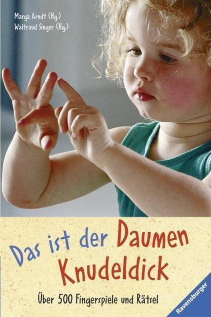Das ist der Daumen Knudeldick: Über 500 Fingerspiele und Rätsel - Singer ... /4