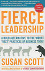 Fierce Leadership: A Bold Alternative to the Worst  Best  Practices of Business Today by Susan Scott (Paperback / softback)