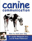 Canine Communication: How to Read Your Dog by Justin Wimpole, Kate Patterson (Paperback, 2008)