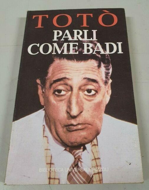 Parli come badi - di Totò, Ed. Rizzoli 1996