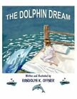The Dolphin Dream by Randolph K Offner 9781425783150 Paperback 2008