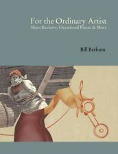 For the Ordinary Artist: Short Reviews, Occasional Pieces and More by