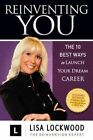 Reinventing You: The 10 Best Ways to Launch Your Dream Career by Lisa Lockwood (Paperback, 2014)