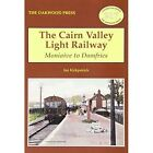 The Cairn Valley Light Railway: Moniaive to Dumfries by Ian Kirkpatrick (Paperback, 2000)