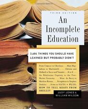An Incomplete Education : 3,684 Things You Should Have Learned but Probably Didn't by William Wilson and Judy Jones (2006, Hardcover)