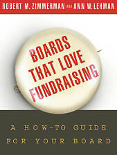 Boards That Love Fundraising: A How-to Guide for Your Board by Robert M. Zimmerm