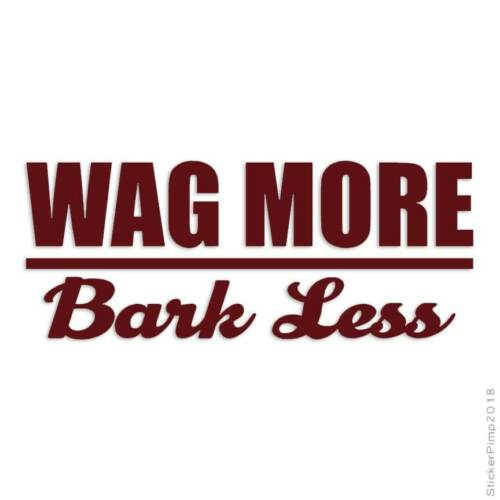 Size #3081 Wag More Bark Less Decal Sticker Choose Color
