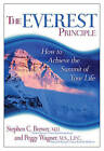 The Everest Principle: How to Achieve the Summit of Your Life by Stephen Brewer, Peggy Holt Wagner (Paperback, 2011)