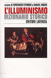 (Ferrone-Roche) L'Illuminismo Dizionario storico Laterza 1997