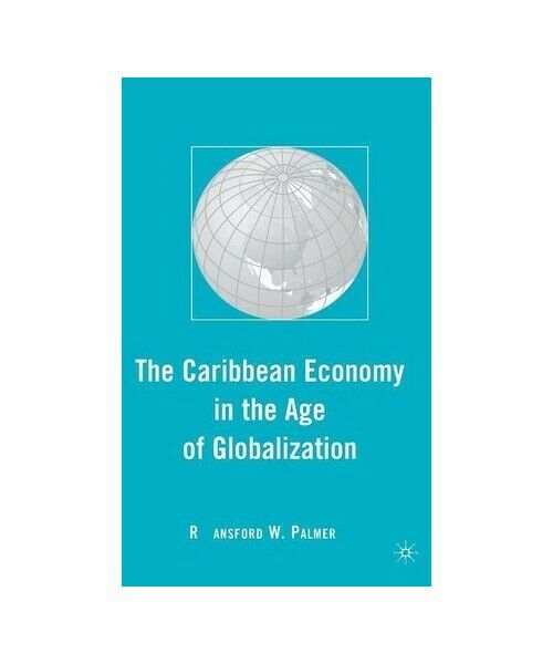 """R. Palmer """"The Caribbean Economy in the Age of Globalization"""""""