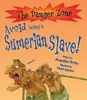 Avoid Being a Sumerian Slave by Jacqueline Morley (Paperback, 2007)