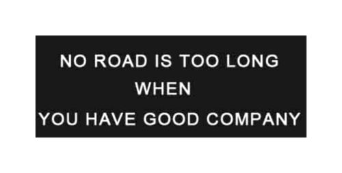 NO ROAD IS TOO LONG WHEN YOU HAVE GOOD COMPANY PATCH Funny Saying