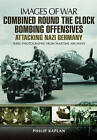 Combined Round the Clock Bombing Offensive: Attacking Nazi Germany by Philip Kaplan (Paperback, 2015)