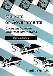 Markets or Governments : Choosing Between Imperfect Alternatives Hardcover