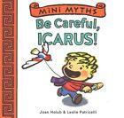 Mini Myths: Be Careful, Icarus! by Joan Holub (Board book, 2015)
