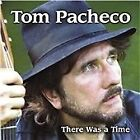 Tom Pacheco - There Was a Time (2002)