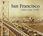 Then and Now Thunder Bay: San Francisco by Elizabeth McNulty and Bill Yenne (2002, Hardcover)