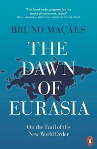 Bruno-Macaes-The-Dawn-of-Eurasia-9780141986357