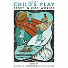 Child's Play: Sport in Kids' Worlds by Rutgers University Press (Hardback, 2016)
