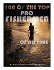 100 of the Top Pro Fishermen of All Time by Alex Trost, Vadim Kravetsky (Paperback / softback, 2013)