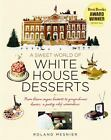 A Sweet World of White House Desserts : From Blown Sugar Baskets to Gingerbread Houses, a Pastry Chef Remembers by Roland Mesnier (2011, Hardcover)