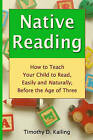 Native Reading: How to Teach Your Child to Read, Easily and Naturally, Before the Age of Three by Timothy D Kailing (Paperback / softback, 2008)