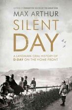 The Silent Day: A Landmark Oral History of D-Day on the Home Front by Max Arthur