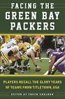 Facing the Green Bay Packers: Players Recall the Glory Years of the Team from Titletown, USA by Chuck Carlson (Paperback, 2016)