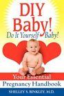 DIY Baby Do It Yourself Baby Your Essential Pregnancy Handbook 9780595498512