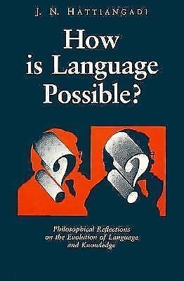 How Is Language Possible? : Philosophical Reflections on the Evolution of...