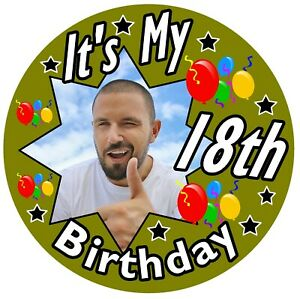 - BIG PERSONALISED BADGE ANY AGE IT/'S MY 18TH BIRTHDAY BADGE PHOTO MALE