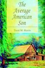 The Average American Son 9780595342822 by Trent M. Harris Book