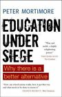 Education Under Siege: Why There is a Better Alternative by Peter Mortimore (Paperback, 2014)