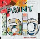 Paint Lab: 52 Creative Exercises Inspired by Artists, Materials, Time, Place, and Method by Deborah Forman (Paperback, 2013)